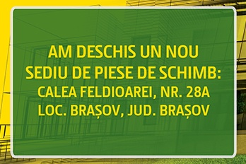 AM DESCHIS UN NOU SEDIU DE PIESE DE SCHIMB LA BRAȘOV